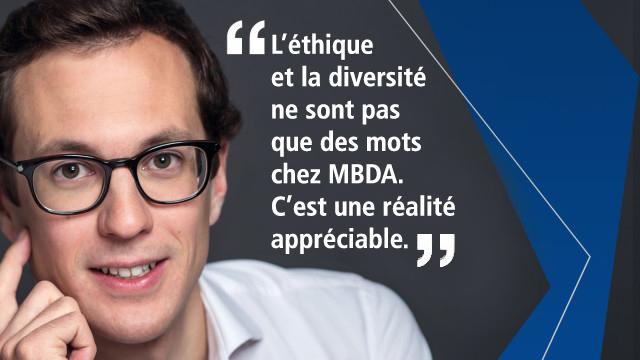 L'éthique et la diversité ne sont pas que des mots chez MBDA. C'est une réalité appréciable.